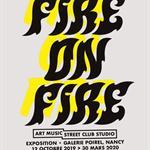 Nancy : EXPOSITION FIRE ON FIRE ART MUSIC STREET CLUB STUDIO