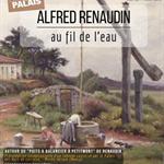 Nancy : CONFERENCE 'ALFRED RENAUDIN AU FIL DE L'EAU'